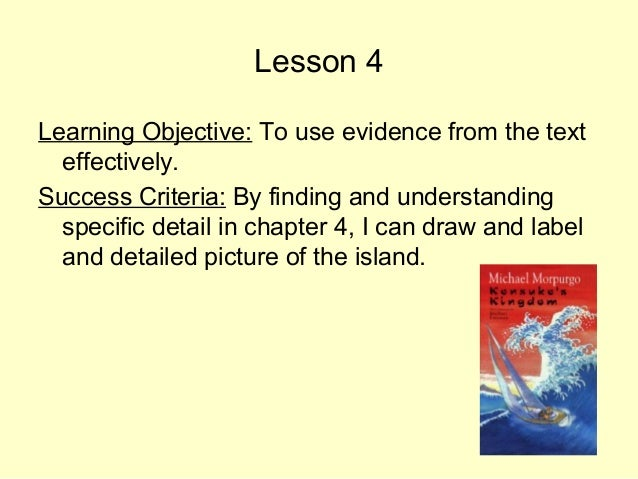 Lesson 4 Learning Objective: To use evidence from the text effectively. Success Criteria: By finding and understanding spe...