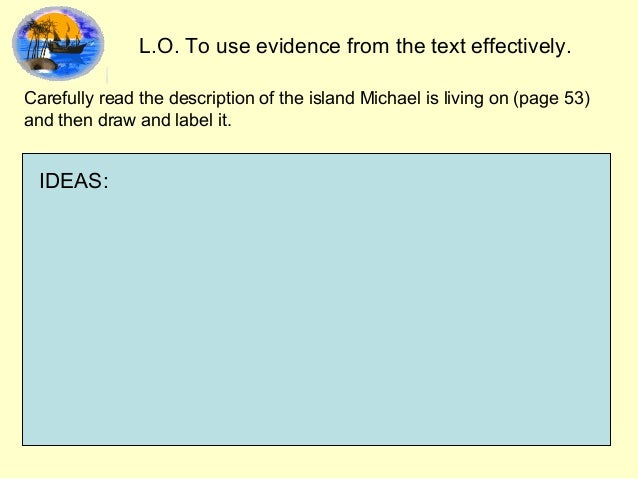 L.O. To use evidence from the text effectively. Carefully read the description of the island Michael is living on (page 53...