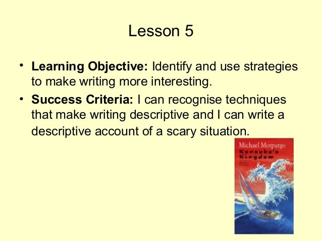 Lesson 5 • Learning Objective: Identify and use strategies to make writing more interesting. • Success Criteria: I can rec...