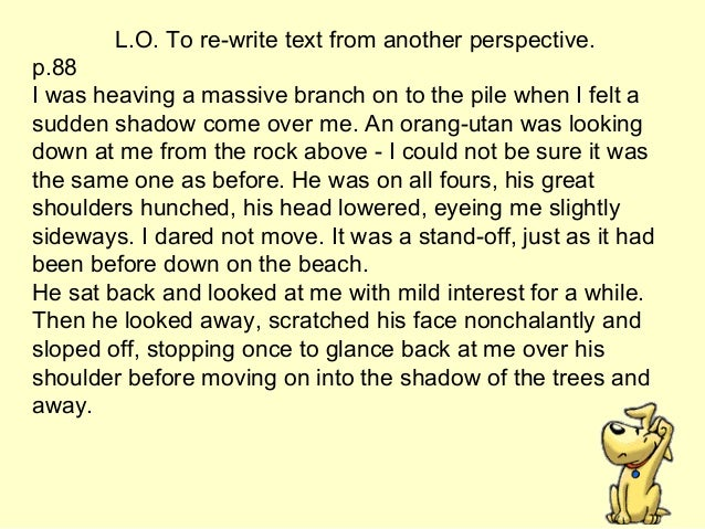 L.O. To re-write text from another perspective. p.88 I was heaving a massive branch on to the pile when I felt a sudden sh...