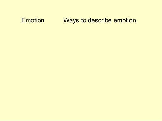 Emotion Ways to describe emotion.