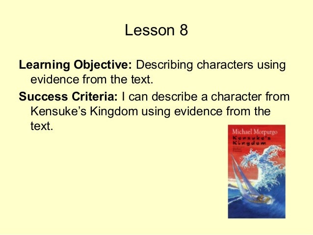 Lesson 8 Learning Objective: Describing characters using evidence from the text. Success Criteria: I can describe a charac...