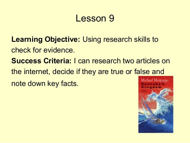 Lesson 9 Learning Objective: Using research skills to check for evidence. Success Criteria: I can research two articles on...