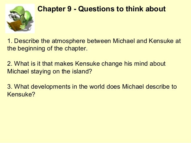 1. Describe the rain on the island, and the effect it has on Michael and Kensuke. 2. What happened to the binoculars? 3. H...