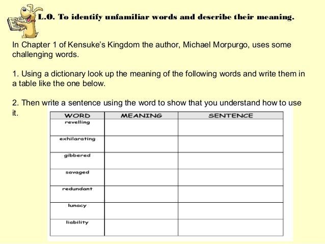 L.O. To identify unfamiliar words and describe their meaning. In Chapter 1 of Kensuke's Kingdom the author, Michael Morpur...