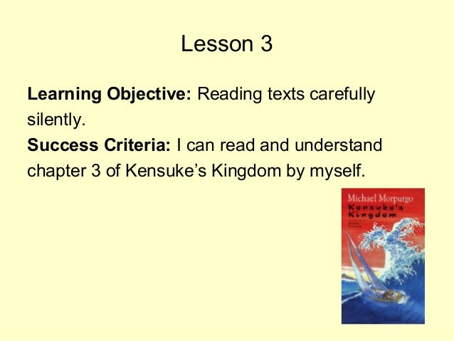 Lesson 3 Learning Objective: Reading texts carefully silently. Success Criteria: I can read and understand chapter 3 of Ke...