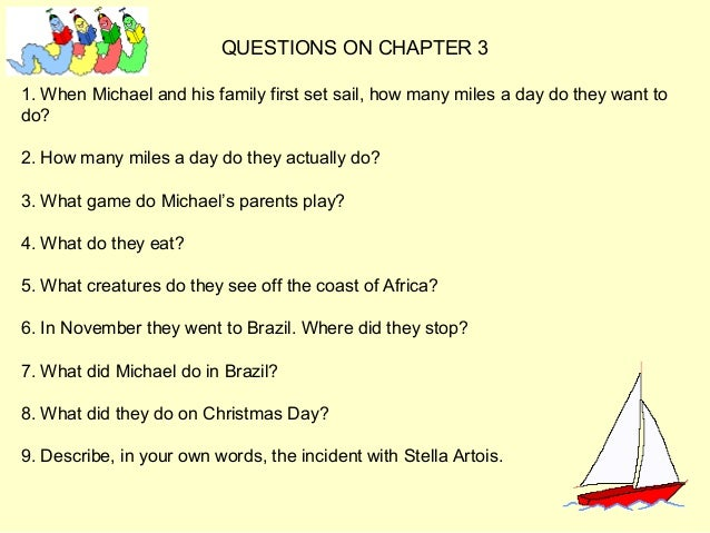 QUESTIONS ON CHAPTER 3 1. When Michael and his family first set sail, how many miles a day do they want to do? 2. How many...