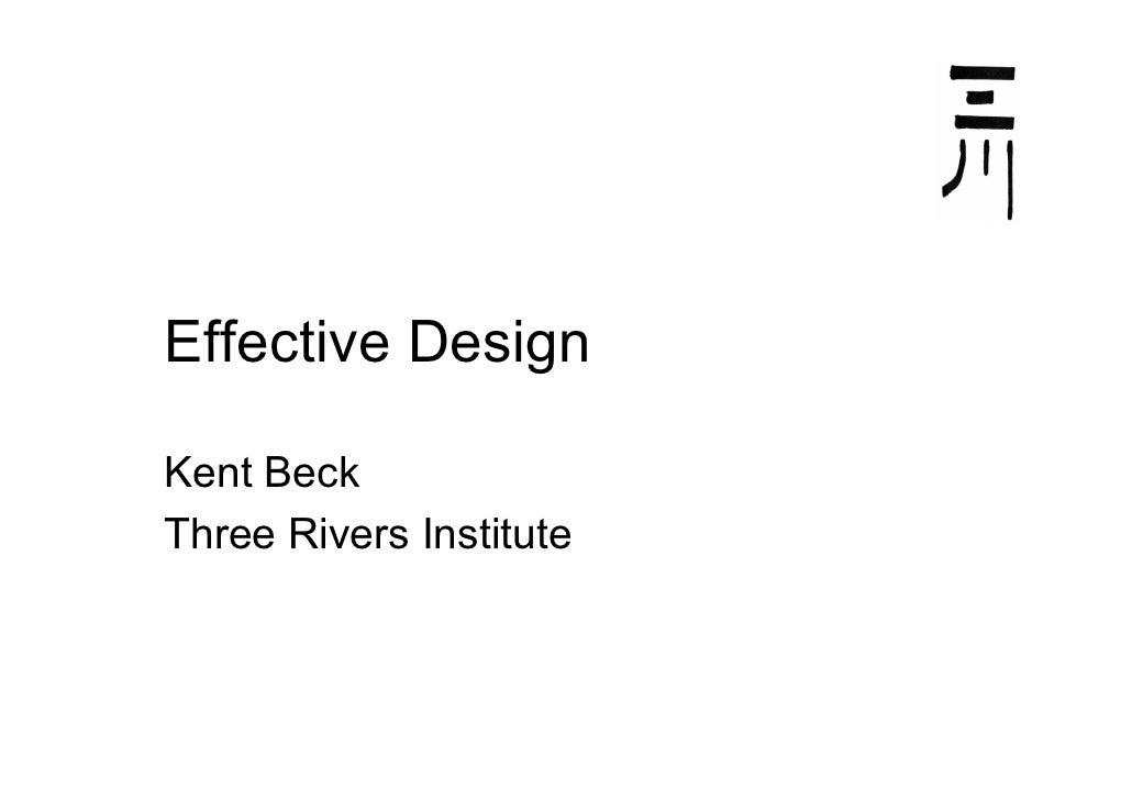 Effective Design  Kent Beck Three Rivers Institute