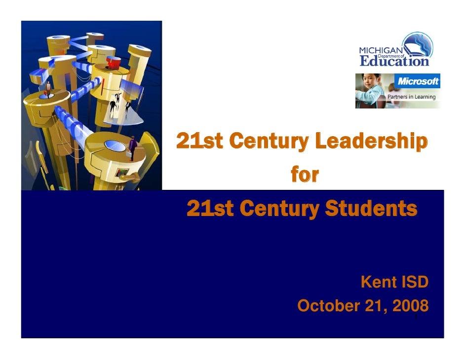 21st Century Leadership           for  21st Century Students                     Kent ISD            October 21, 2008     ...
