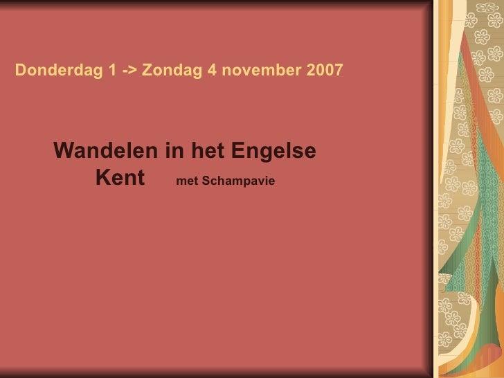 Donderdag 1 -> Zondag 4 november 2007 Wandelen in het Engelse Kent  met Schampavie