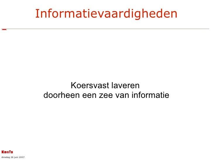 Informatievaardigheden <ul><ul><li>Koersvast laveren  </li></ul></ul><ul><ul><li>doorheen een zee van informatie </li></ul...