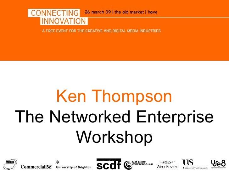 Ken Thompson The Networked Enterprise Workshop