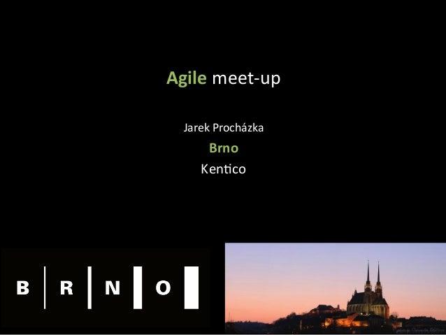Agilemeet-up  JarekProcházka Brno Ken4co