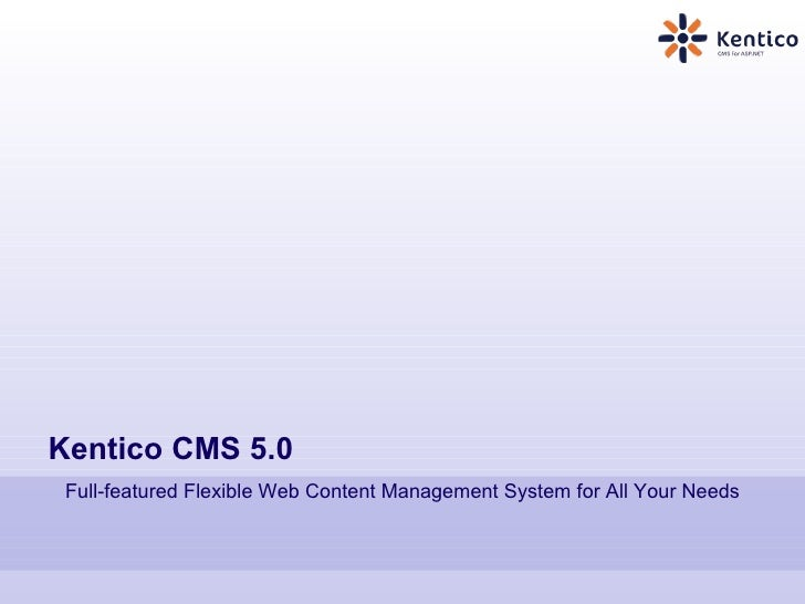 Kentico CMS 5.0 Full-featured Flexible Web Content Management System for All Your Needs