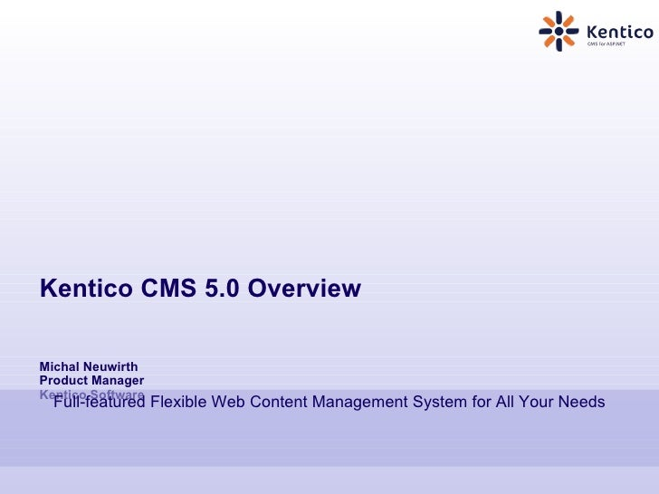 Kentico CMS 5.0 Overview Michal Neuwirth Product Manager Kentico Software Full-featured Flexible Web Content Management Sy...