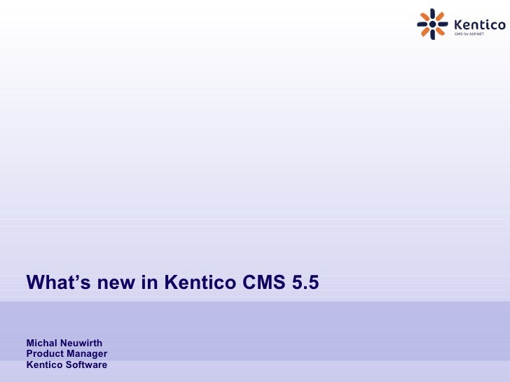 What's new in Kentico CMS 5.5  Michal Neuwirth Product Manager Kentico Software