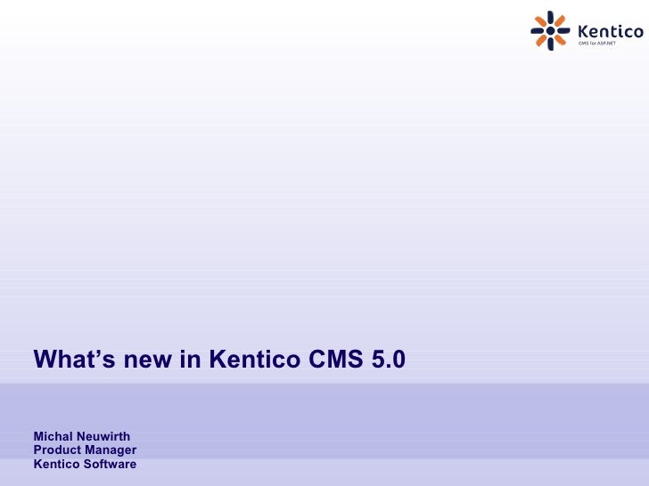 What's new in Kentico CMS 5.0  Michal Neuwirth Product Manager Kentico Software