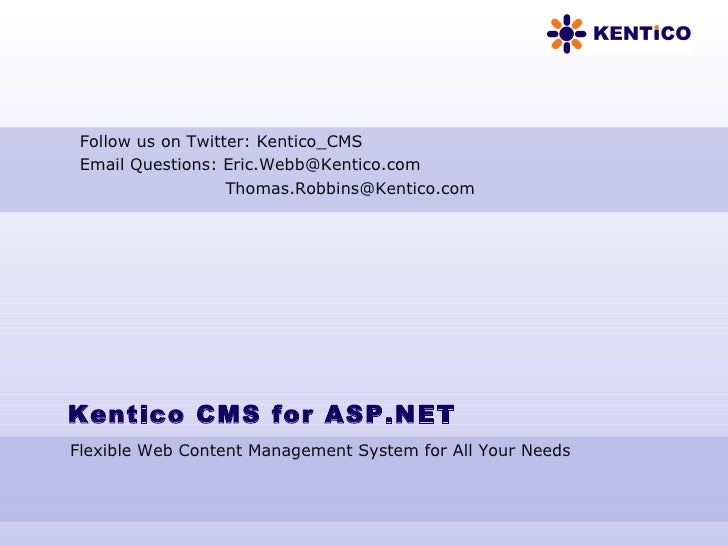 Kentico CMS for ASP.NET Flexible Web Content Management System for All Your Needs Follow us on Twitter: Kentico_CMS Email ...