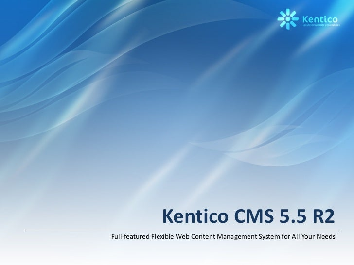 Kentico CMS 5.5 R2 Full-featured Flexible Web Content Management System for All Your Needs