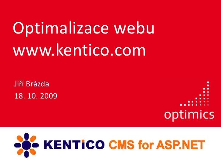 Optimalizace webu www.kentico.com<br />Jiří Brázda<br />18. 10. 2009<br />