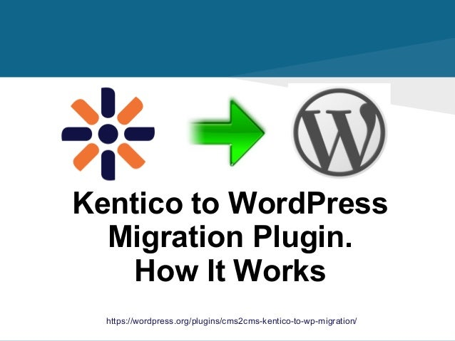 https://wordpress.org/plugins/cms2cms-kentico-to-wp-migration/ Kentico to WordPress Migration Plugin. How It Works