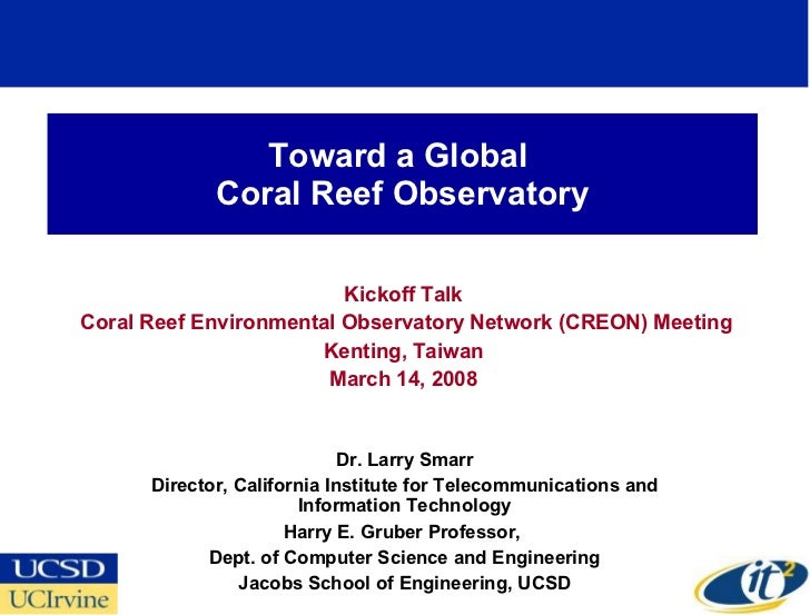 Toward a Global  Coral Reef Observatory Kickoff Talk Coral Reef Environmental Observatory Network (CREON) Meeting Kenting,...