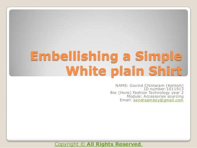 Embellishing a Simple    White plain Shirt                         NAME: Govind Chintaram (Kentish)                       ...