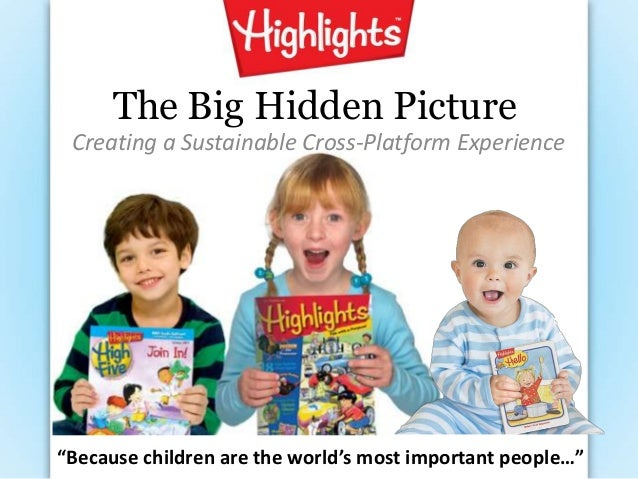 "The Big Hidden Picture Creating a Sustainable Cross-Platform Experience""Because children are the world's most important pe..."