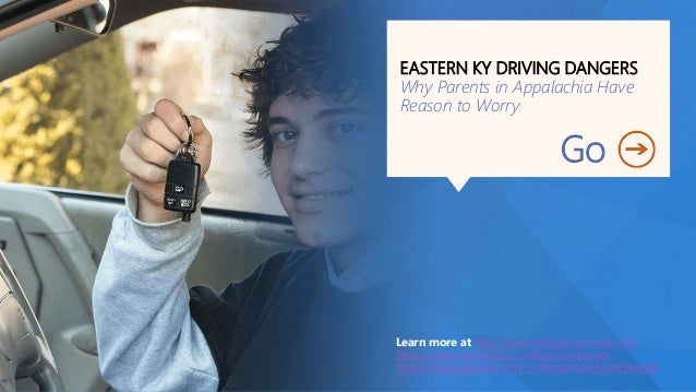 EASTERN KY DRIVING DANGERS Why Parents in Appalachia Have Reason to Worry Go Learn more at http://www.billyjohnsonlaw.com ...