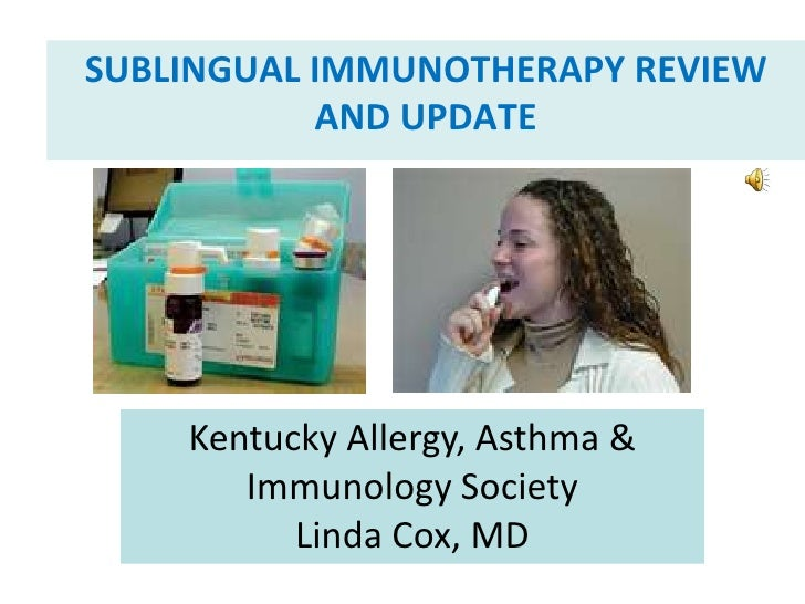 Sublingual immunotherapy Review and Update<br />Kentucky Allergy, Asthma & Immunology Society<br />Linda Cox, MD<br />