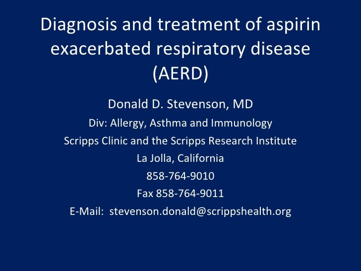 Diagnosis and treatment of aspirin exacerbated respiratory disease (AERD) Donald D. Stevenson, MD Div: Allergy, Asthma and...