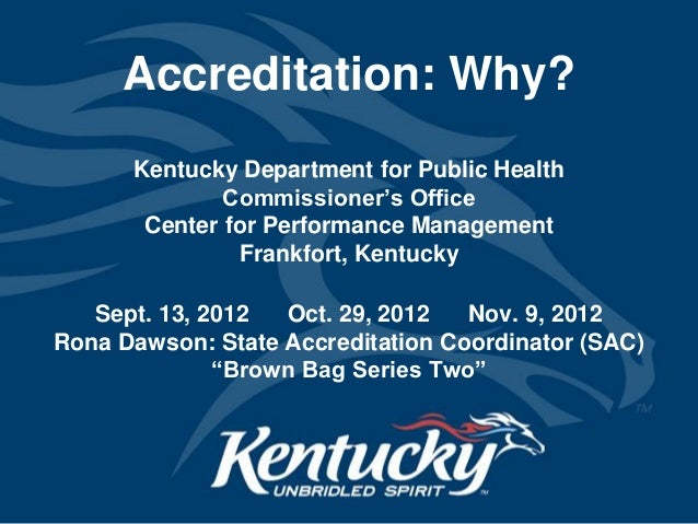 Accreditation: Why?      Kentucky Department for Public Health              Commissioner's Office       Center for Perform...