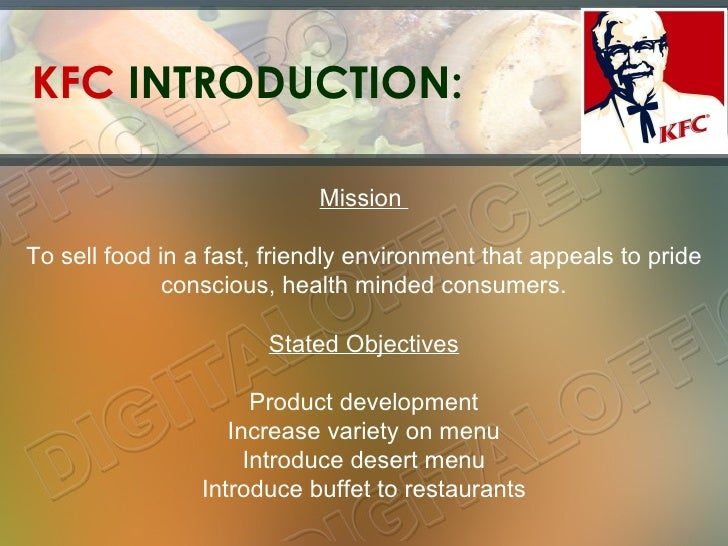 introduction of kfc Kfc primarily sells chicken pieces, wraps, salads and sandwiches while its primary focus is fried chicken, kfc also offers a line of grilled and roasted chicken products, side dishes and desserts.