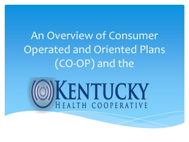 An Overview of ConsumerOperated and Oriented Plans     (CO-OP) and the