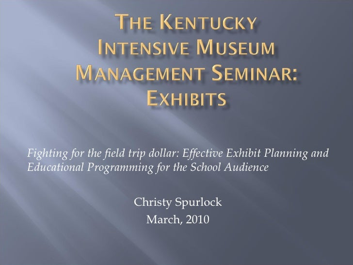 Fighting for the field trip dollar: Effective Exhibit Planning and Educational Programming for the School Audience Christy...