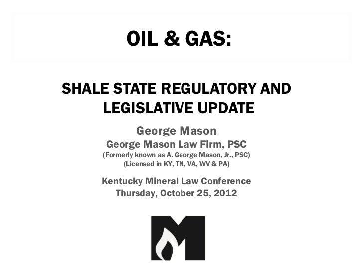OIL & GAS:SHALE STATE REGULATORY AND    LEGISLATIVE UPDATE              George Mason     George Mason Law Firm, PSC    (Fo...