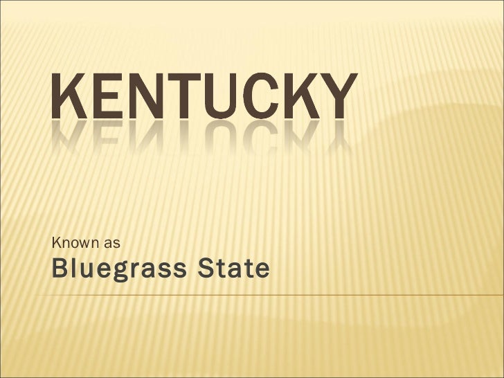 Known as  Bluegrass State