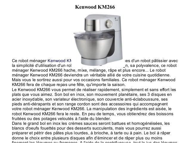 Kenwood KM266 Ce robot ménager Kenwood KM266 associe les performances d'un robot pâtissier avec la simplicité d'utilisatio...
