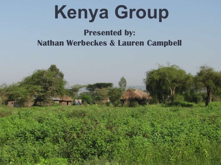 Kenya Group Presented by: Nathan Werbeckes & Lauren Campbell