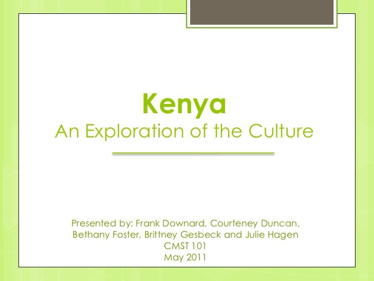 KenyaAn Exploration of the Culture<br />Presented by: Frank Downard, Courteney Duncan, Bethany Foster, Brittney Gesbeck an...