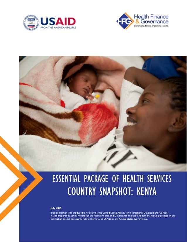 ESSENTIAL PACKAGE OF HEALTH SERVICES COUNTRY SNAPSHOT: KENYA July 2015 This publication was produced for review by the Uni...
