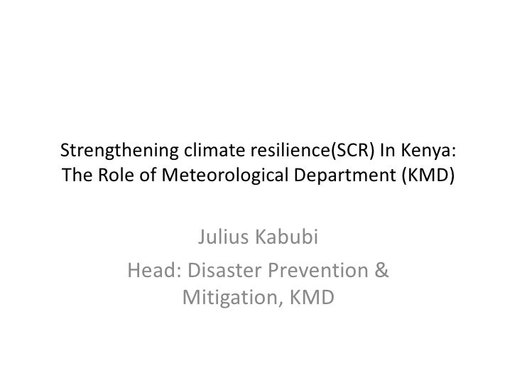 Strengthening climate resilience(SCR) In Kenya: The Role of Meteorological Department (KMD)                Julius Kabubi  ...