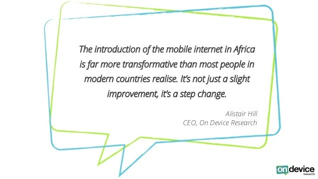 The introduction of the mobile internet in Africa  is far more transformative than most people in  modern countries realis...