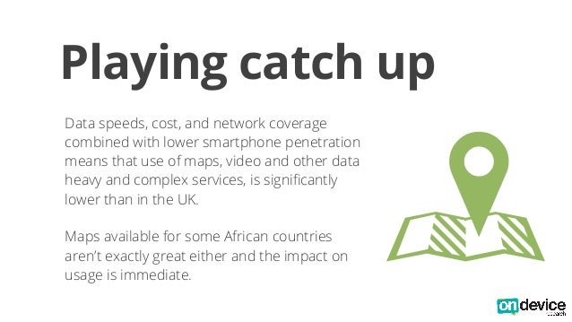 Playing catch up  Data speeds, cost, and network coverage  combined with lower smartphone penetration  means that use of m...