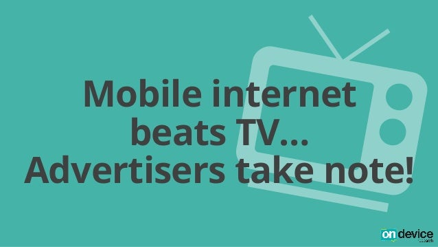 :  Mobile internet  beats TV…  Advertisers take note!