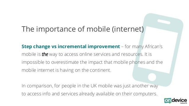 O  The importance of mobile (internet)  Step change vs incremental improvement – for many African's  mobile is the way to ...