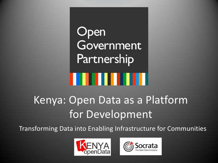 Kenya: Open Data as a Platform for Development<br />Transforming Data into Enabling Infrastructure for Communities<br />