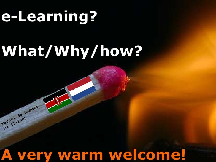 e-Learning?  What/Why/how?     A very warm welcome!