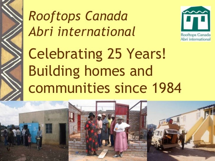 Rooftops CanadaAbri internationalCelebrating 25 Years!Building homes andcommunities since 1984
