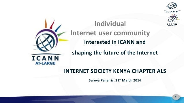 1 Individual Internet user community interested in ICANN and shaping the future of the Internet INTERNET SOCIETY KENYA CHA...